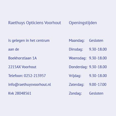 Raethuys opticiens Voorhout is gelegen in het centrum aan de Boekhorstlaan 1A, 2215AX Voorhout. Telefoon: 0252-213957